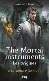 Mortal Instruments Les Origines tome 2 Le Prince mécanique